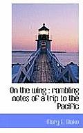 On the Wing: Rambling Notes of a Trip to the Pacific