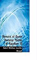 Memoirs of Queen Hortense Mother of Napoleon III