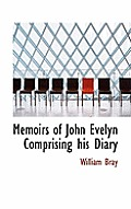 Memoirs of John Evelyn Comprising His Diary