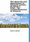 The Materials and Manufacture of Portland Cement. by Edwin C. Eckel. the Cement Resources of Alabama
