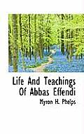 Life and Teachings of Abbas Effendi