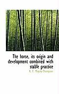 The Horse, Its Origin and Development Combined with Stable Practice