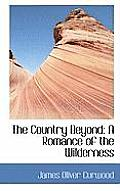 The Country Beyond: A Romance of the Wilderness