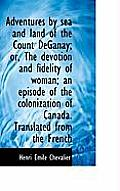 Adventures by Sea and Land of the Count Deganay; Or, the Devotion and Fidelity of Woman; An Episode