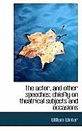 The Actor, and Other Speeches; Chiefly on Theatrical Subjects and Occasions