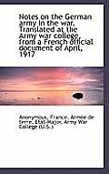 Notes on the German Army in the War. Translated at the Army War College, from a French Official Docu