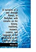 A Narrative Of A Tour Through Hawaii, Or Owhyhee: With Remarks On The History, Traditions, Manners, by William Ellis