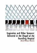 Inspiration and Other Sermons: Delivered in the Chapel of the Foundling Hospital