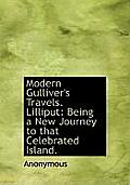 Modern Gulliver's Travels. Lilliput: Being a New Journey to That Celebrated Island.
