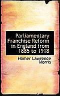 Parliamentary Franchise Reform in England from 1885 to 1918