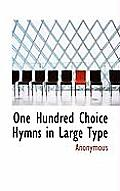 One Hundred Choice Hymns in Large Type