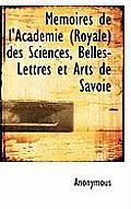 Memoires de L'Academie (Royale) Des Sciences, Belles-Lettres Et Arts de Savoie