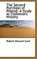 The Second Partition of Poland; A Study in Diplomatic History
