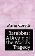Barabbas: A Dream of the World's Tragedy