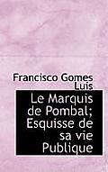 Le Marquis de Pombal; Esquisse de Sa Vie Publique