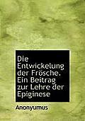 Entwickelung Der Fr Sche. Ein Beitrag Zur Lehre Der Epiginese