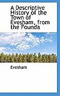 A Descriptive History of the Town of Evesham, from the Founda
