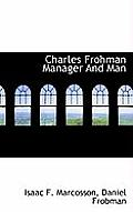Charles Frohman Manager and Man