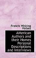 American Authors and Their Homes Personal Descriptions and Interviews
