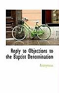 Reply to Objections to the Baptist Denomination