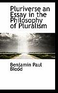 Pluriverse an Essay in the Philosophy of Pluralism