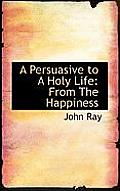 A Persuasive to a Holy Life: From the Happiness