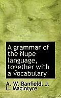 A Grammar of the Nupe Language, Together with a Vocabulary