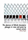 The Glamour of Oxford; Descriptive Passages in Verse and Prose by Various Writers