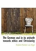 The German Soul in Its Attitude Towards Ethics and Christianity