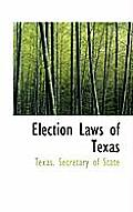 Election Laws Of Texas by Secretary Of S Texas Secretary Of State