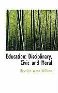 Education: Disciplinary, Civic and Moral