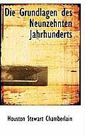 Die Grundlagen Des Neunzehnten Jahrhunderts Vol. I