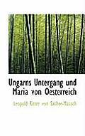 Ungarns Untergang Und Maria Von Oesterreich