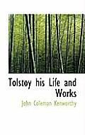 Tolstoy His Life and Works