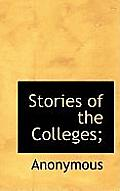 Stories of the Colleges;