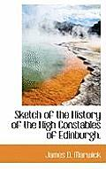 Sketch of the History of the High Constables of Edinburgh.