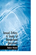 Sexual Ethics: A Study of Borderland Questions