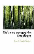 Kritiken Und Dramaturgische Abhandlungen
