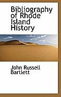 Bibliography Of Rhode Island History by John Russell Bartlett