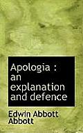 Apologia: An Explanation & Defence by Edwin Abbott Abbott