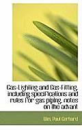 Gas-Lighting and Gas-Fitting, Including Specifications and Rules for Gas Piping, Notes on the Advant