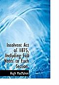 Insolvent Act of 1875, Including Full Notes to Each Section,