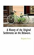 A History Of The Original Settlements On The Delaware. by Benjamin Ferris