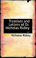 Treatises and Letters of Dr. Nicholas Ridley ..