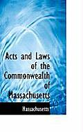 Acts & Laws Of The Commonwealth Of Massachusetts by Massachusetts