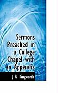 Sermons Preached in a College Chapel with an Appendix