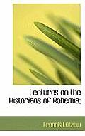 Lectures on the Historians of Bohemia;