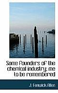 Some Founders of the Chemical Industry; Me to Be Remembered