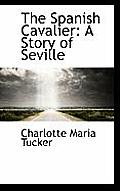 The Spanish Cavalier: A Story of Seville
