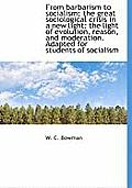 From Barbarism to Socialism; The Great Sociological Crisis in a New Light: The Light of Evolution, R